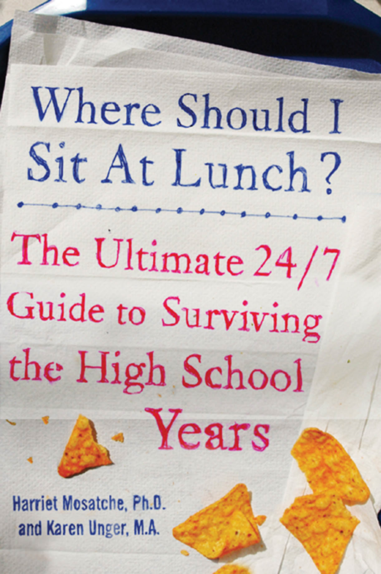 Where Should I Sit at Lunch? : The Ultimate 24/7 Guide to Surviving the High School Years: The Ultimate 24/7 Guide to Surviving the High School Years