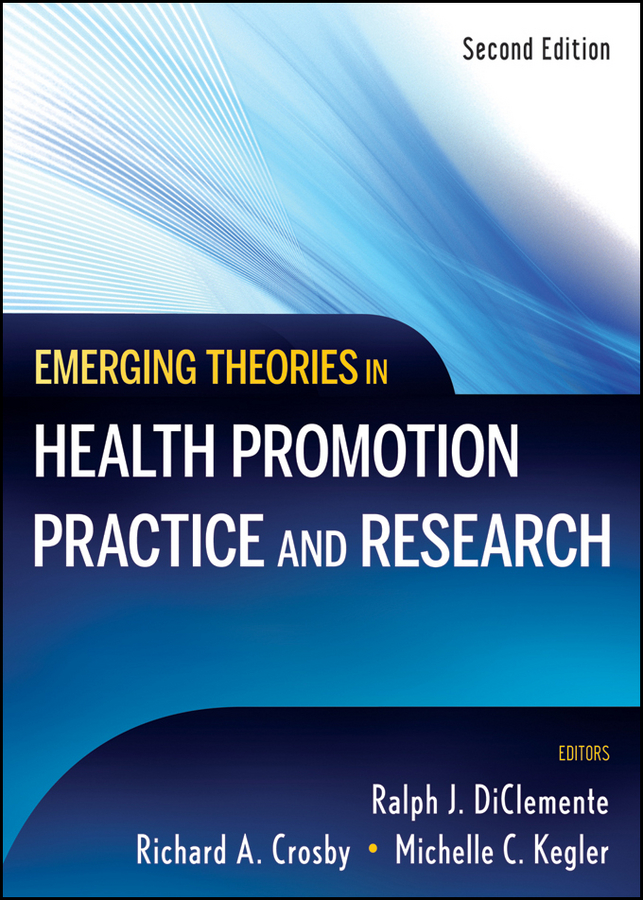 Emerging Theories in Health Promotion Practice and Research By: