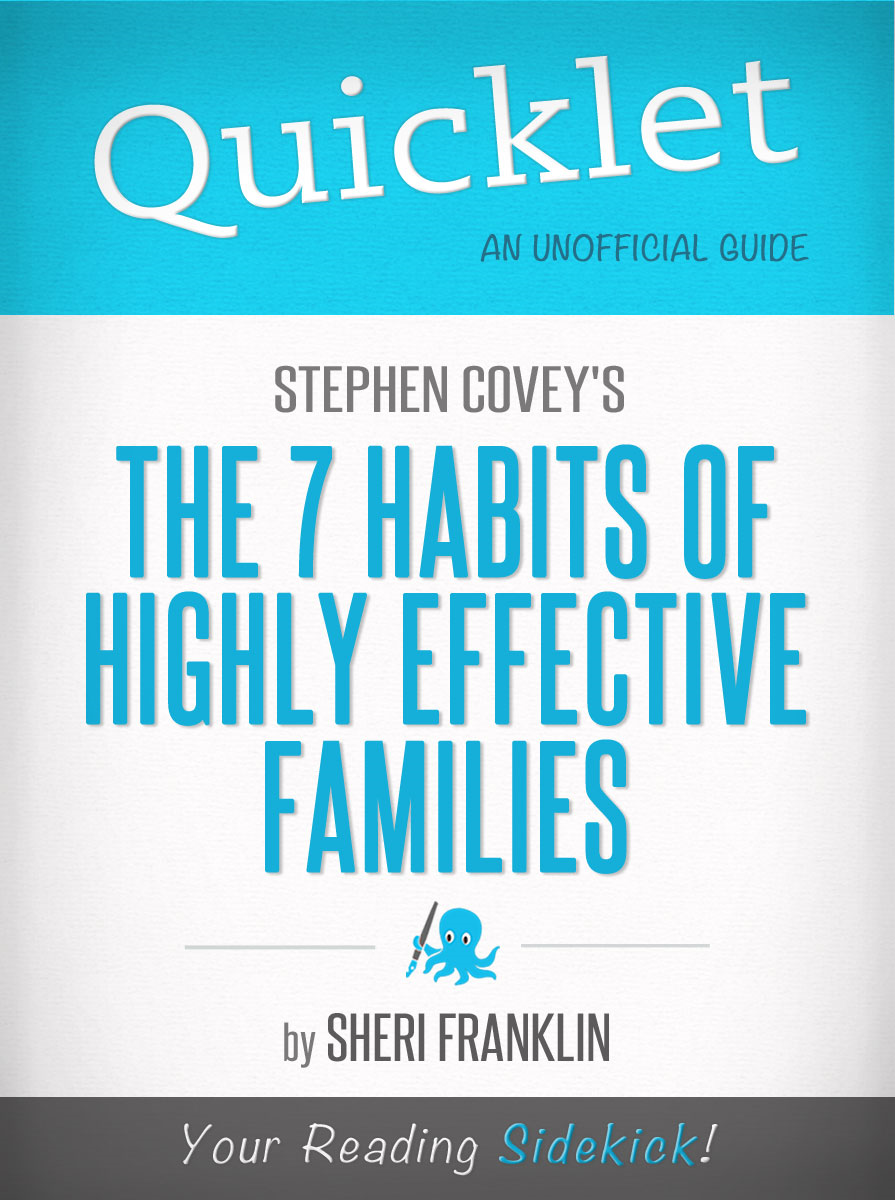 Quicklet on Stephen Covey's The 7 Habits of Highly Effective Families (CliffsNotes-like Book Summary) By: Sheri Franklin