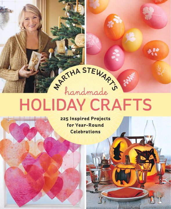 Martha Stewart's Handmade Holiday Crafts By: Editors of Martha Stewart Living