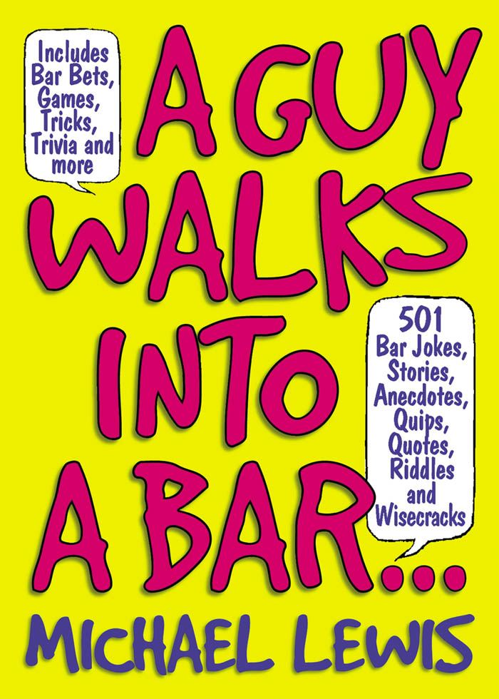 A Guy Walks Into A Bar... By: Michael Lewis