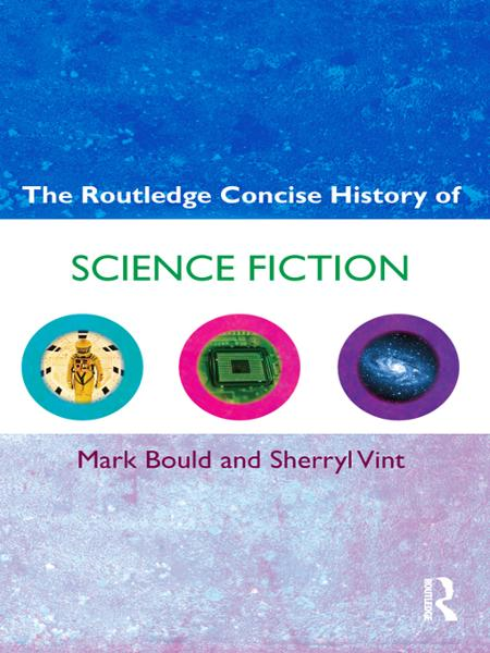 The Routledge Concise History of Science Fiction By: Mark Bould,Sherryl Vint