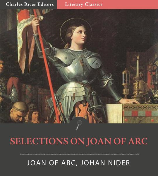 Selections on Joan of Arc By: Joan of Arc & Johann Nider