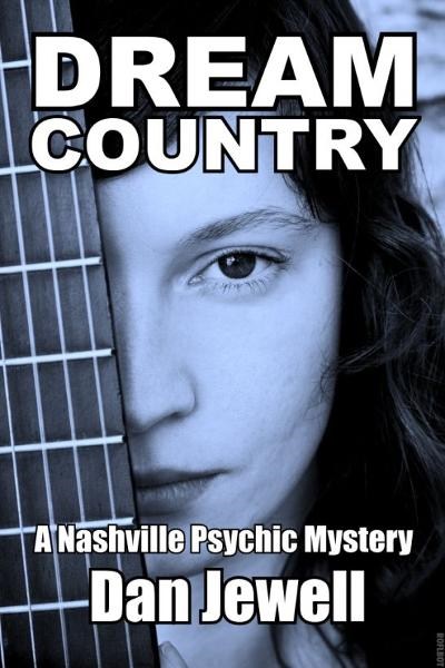 Dream Country: A Nashville Psychic Mystery By: Dan Jewell