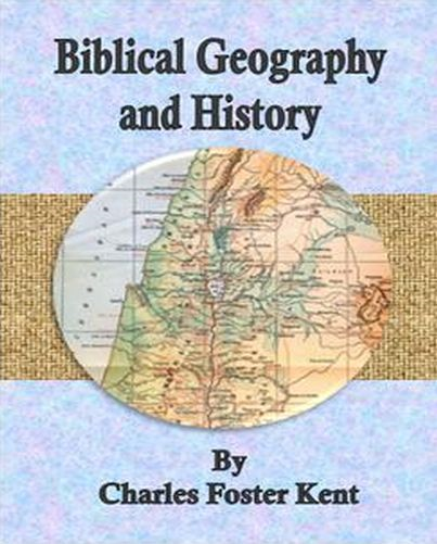 Biblical Geography and History By: Charles Foster Kent