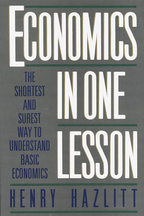 Economics in One Lesson By: Henry Hazlitt