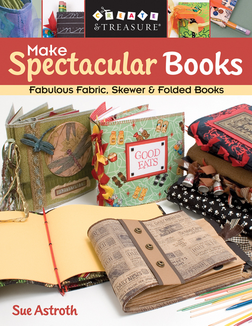 Make Spectacular Books: Fabulous Fabric, Skewer & Folded Books
