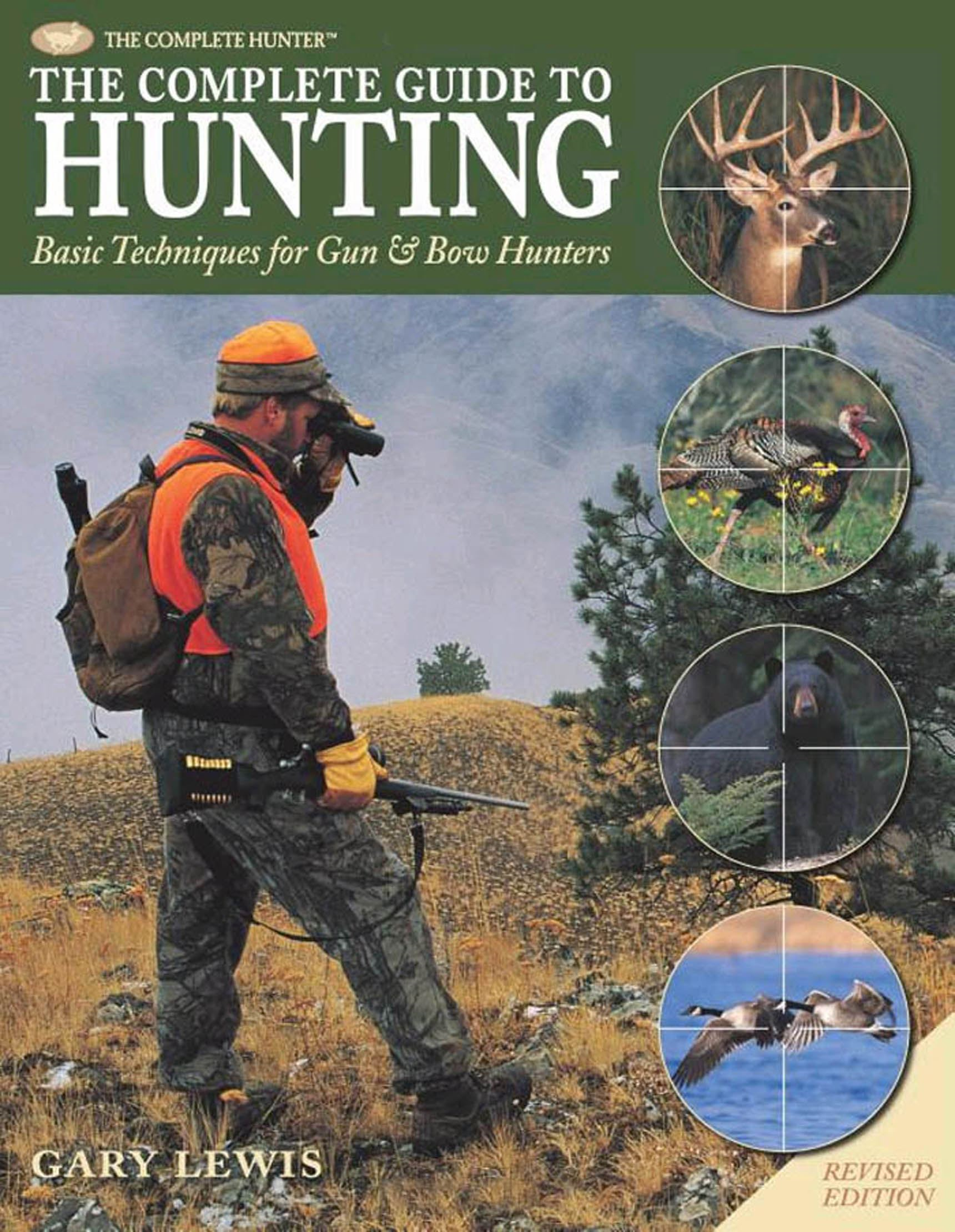 Complete Guide to Hunting: Basic Techniques for Gun & Bow Hunters By: Gary Lewis