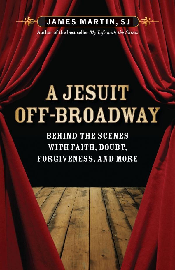 A Jesuit Off-Broadway By: James Martin SJ