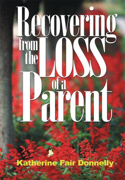 Recovering from the Loss of a Parent By: Katherine Donelly