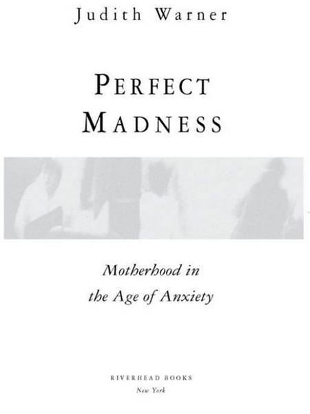 Perfect Madness By: Judith Warner