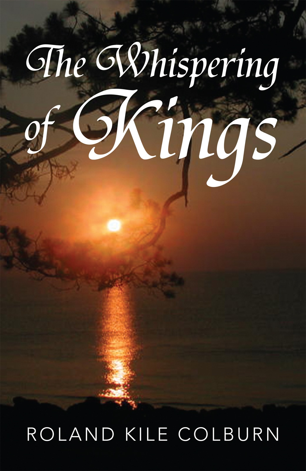 The Whispering of Kings By: Roland Kile Colburn