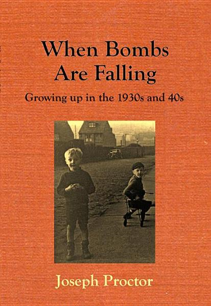 When Bombs Are Falling - Growing up in the 1930s and 40s
