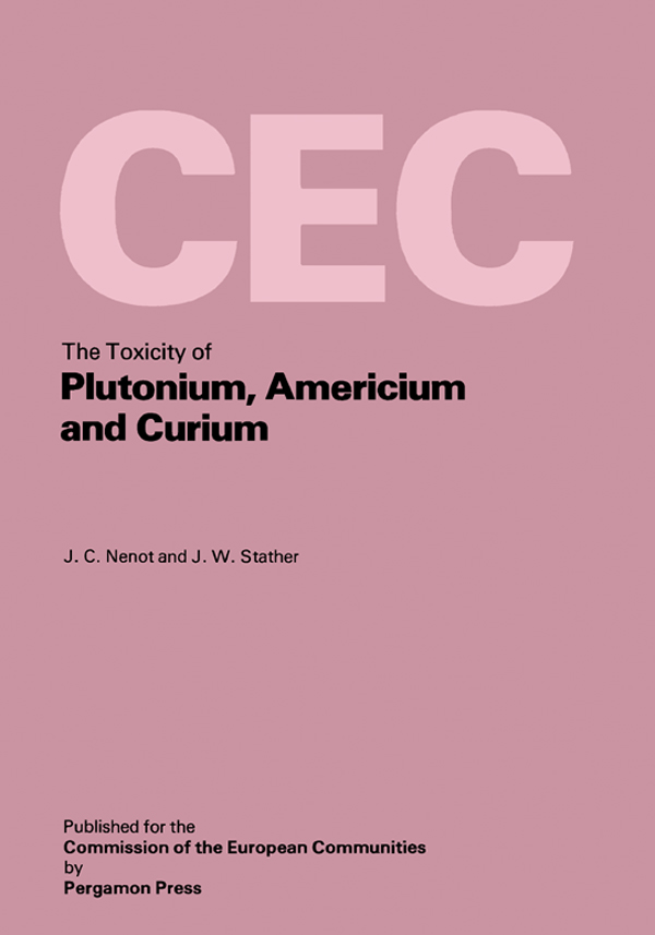 The Toxicity of Plutonium,  Americium and Curium A Report Prepared Under Contract for the Commission of the European Communities Within Its Research an