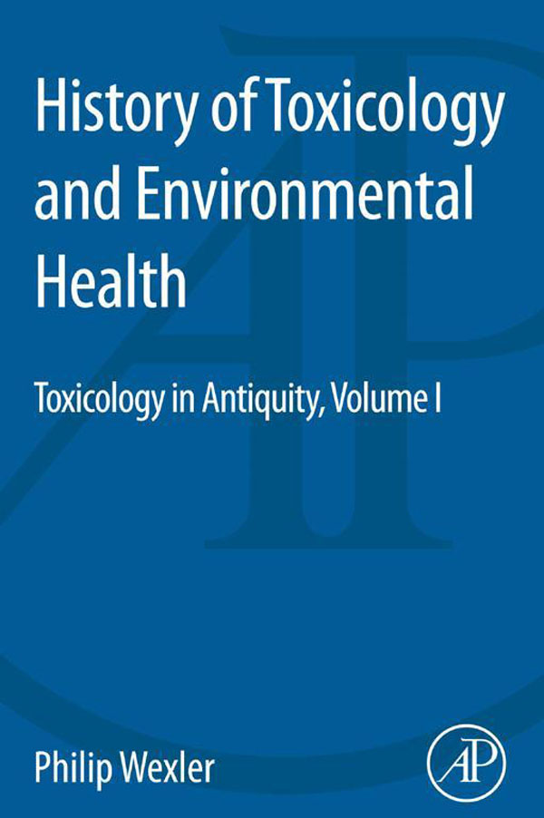 History of Toxicology and Environmental Health Toxicology in Antiquity Volume I