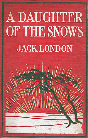 A Daughter of the Snows By: Jack London