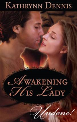 Awakening His Lady By: Kathrynn Dennis