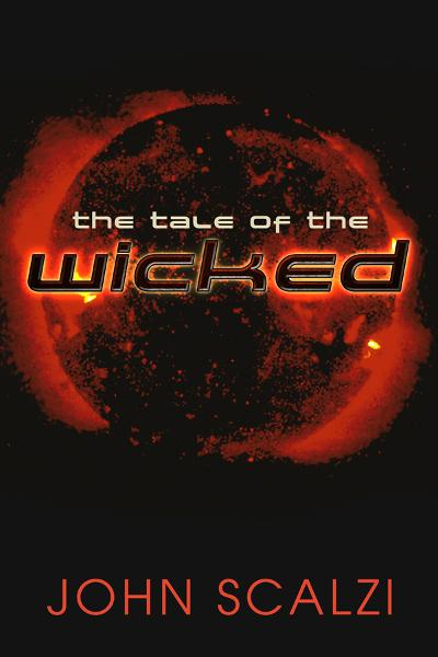 The Tale of the Wicked By: John Scalzi