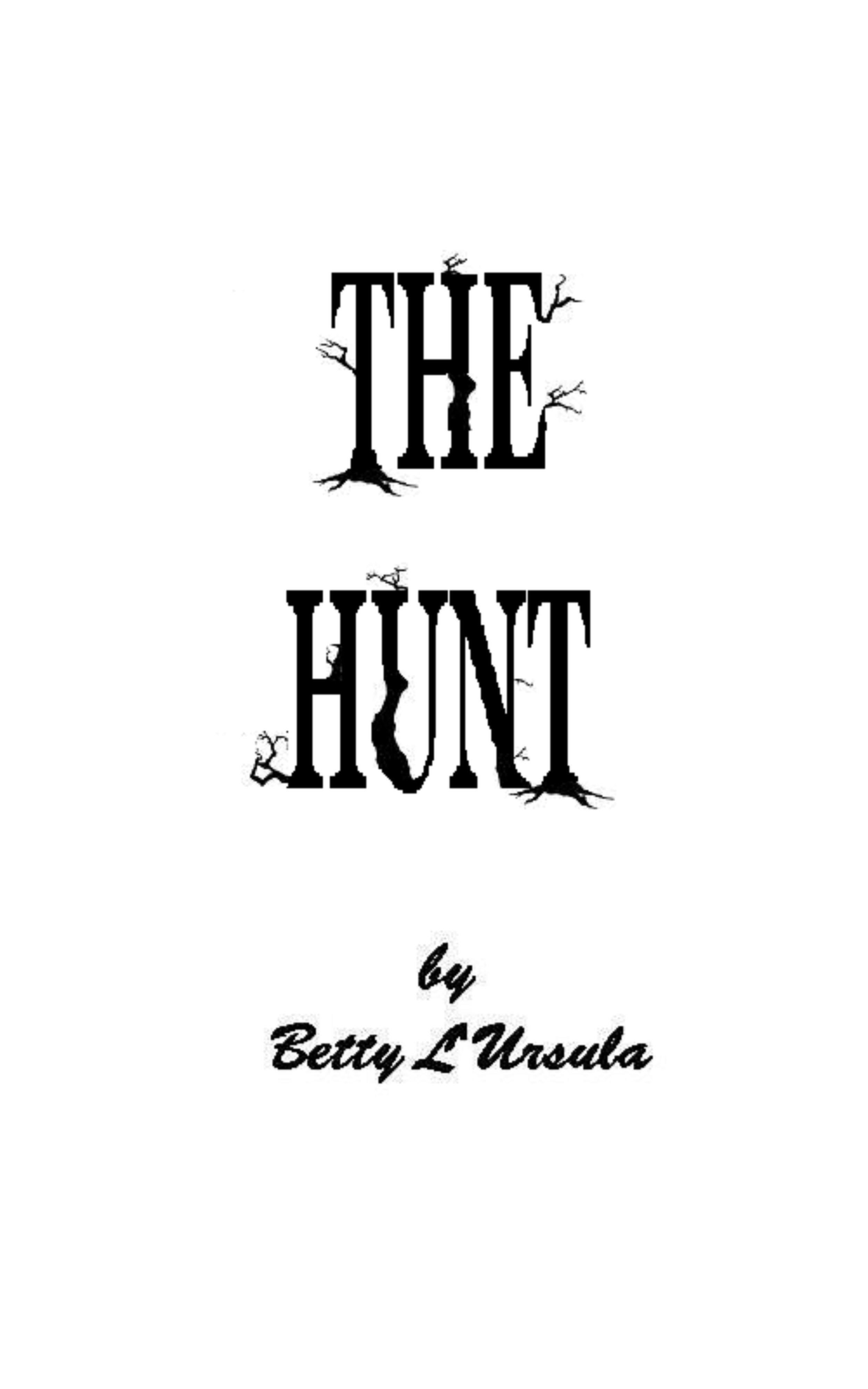 The Hunt By: Betty L'Ursula