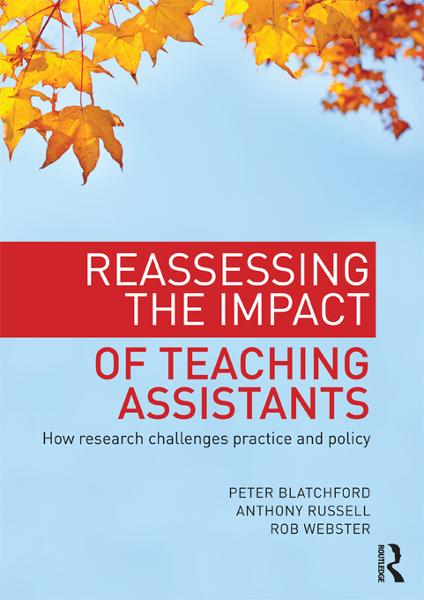 Reassessing the Impact of Teaching Assistants By: Anthony Russell,Peter Blatchford,Rob Webster