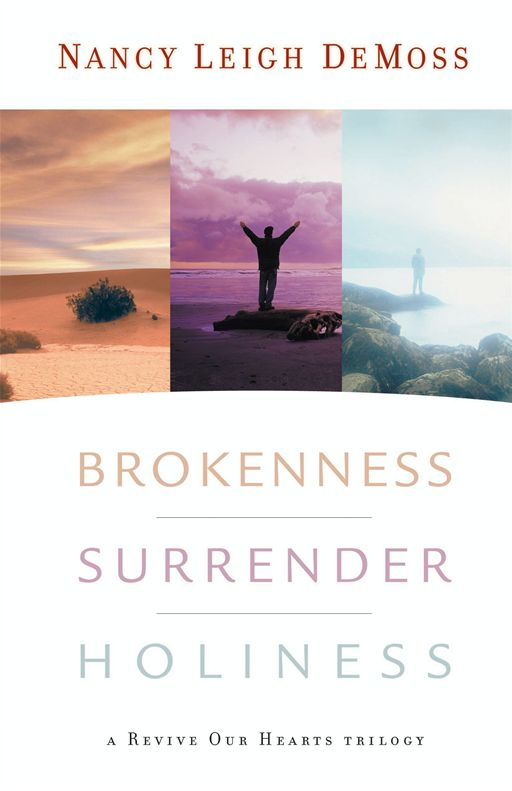 Brokenness, Surrender, Holiness By: Nancy Leigh Leigh DeMoss