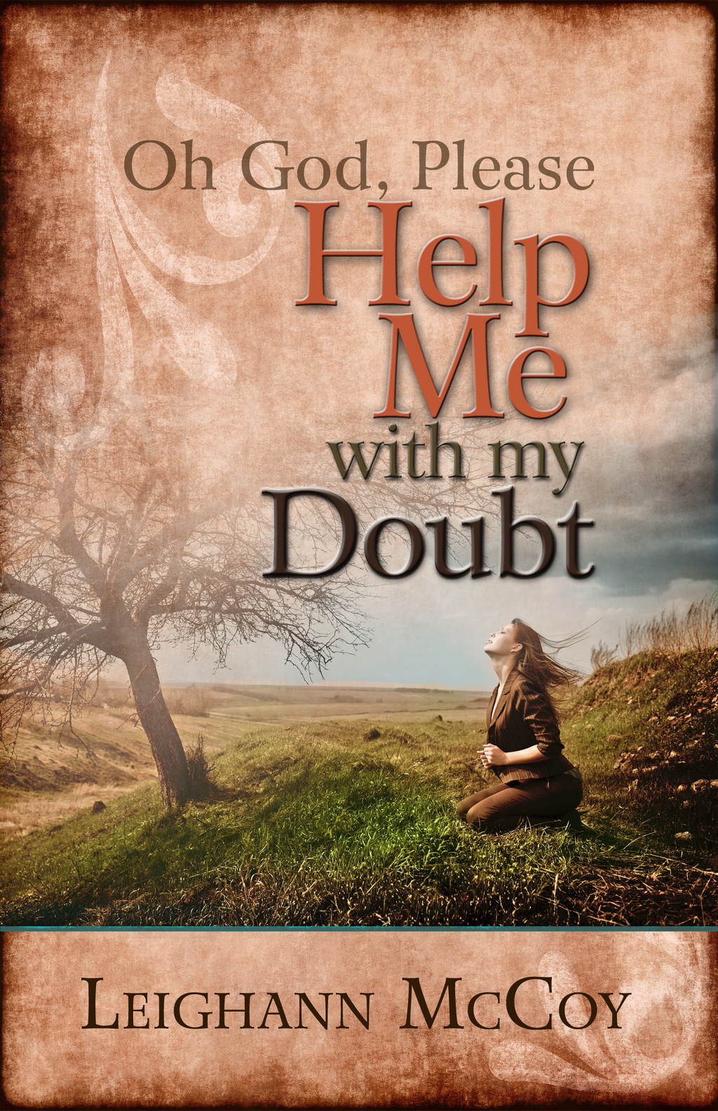Oh God, Please: Help Me with My Doubt By: Leighann McCoy