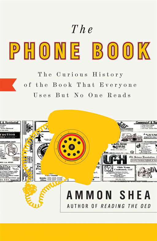 The Phone Book: The Curious History of the Book That Everyone Uses But No One Reads