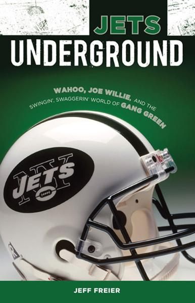 Jets Underground: Wahoo, Joe Willie, and the Swingin' Swaggerin' World of Gang Green By: Jeff Freier