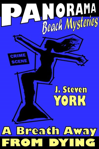 Panorama Beach Mysteries: A Breath Away From Dying By: J. Steven York