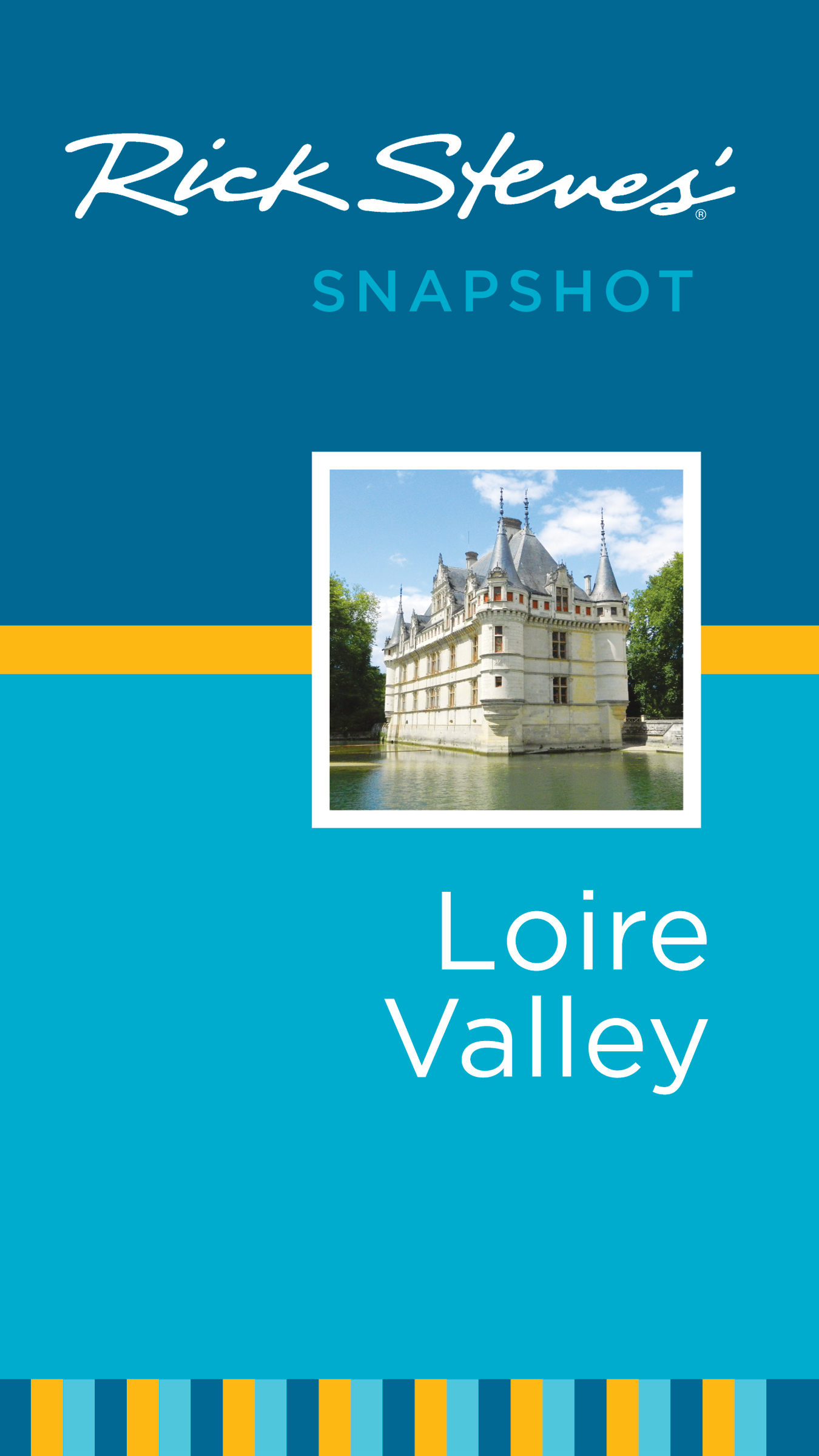 Rick Steves' Snapshot Loire Valley By: Rick Steves,Steve Smith