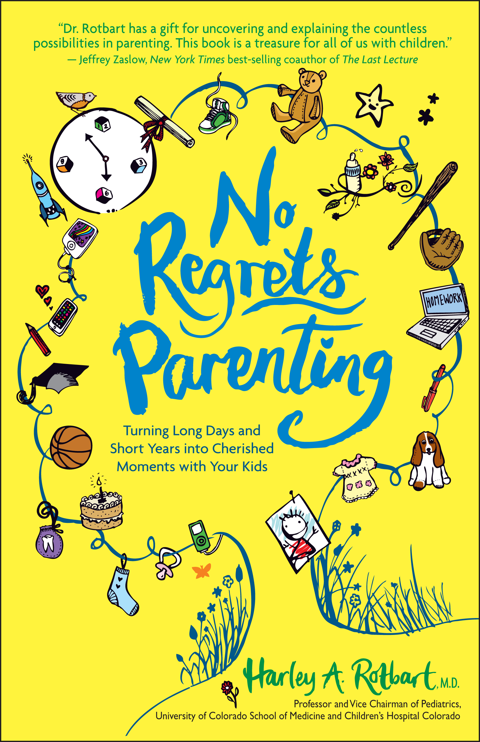 No Regrets Parenting: Turning Long Days and Short Years into Cherished Moments with Your Kids By: Harley A. Rotbart M.D.