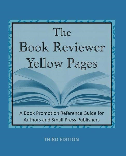 The Book Reviewer Yellow Pages: A Book Promotion Reference Guide for Authors and Small Press Publishers, Third Edition