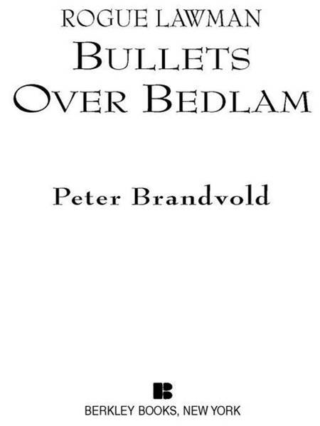 Rogue Lawman #4: Bullets Over Bedlam: Bullets Over Bedlam By: Peter Brandvold