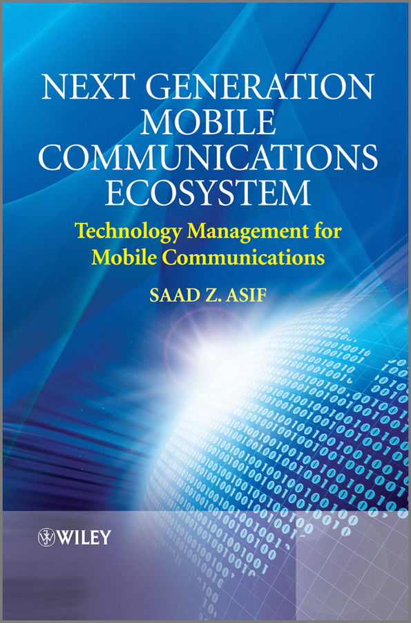 Next Generation Mobile Communications Ecosystem By: Saad Z. Asif