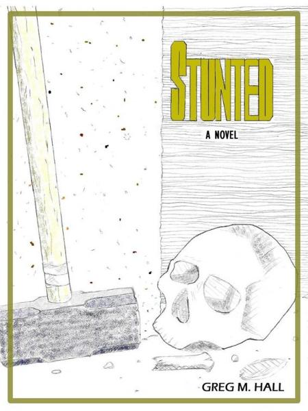 Stunted By: Greg M. Hall