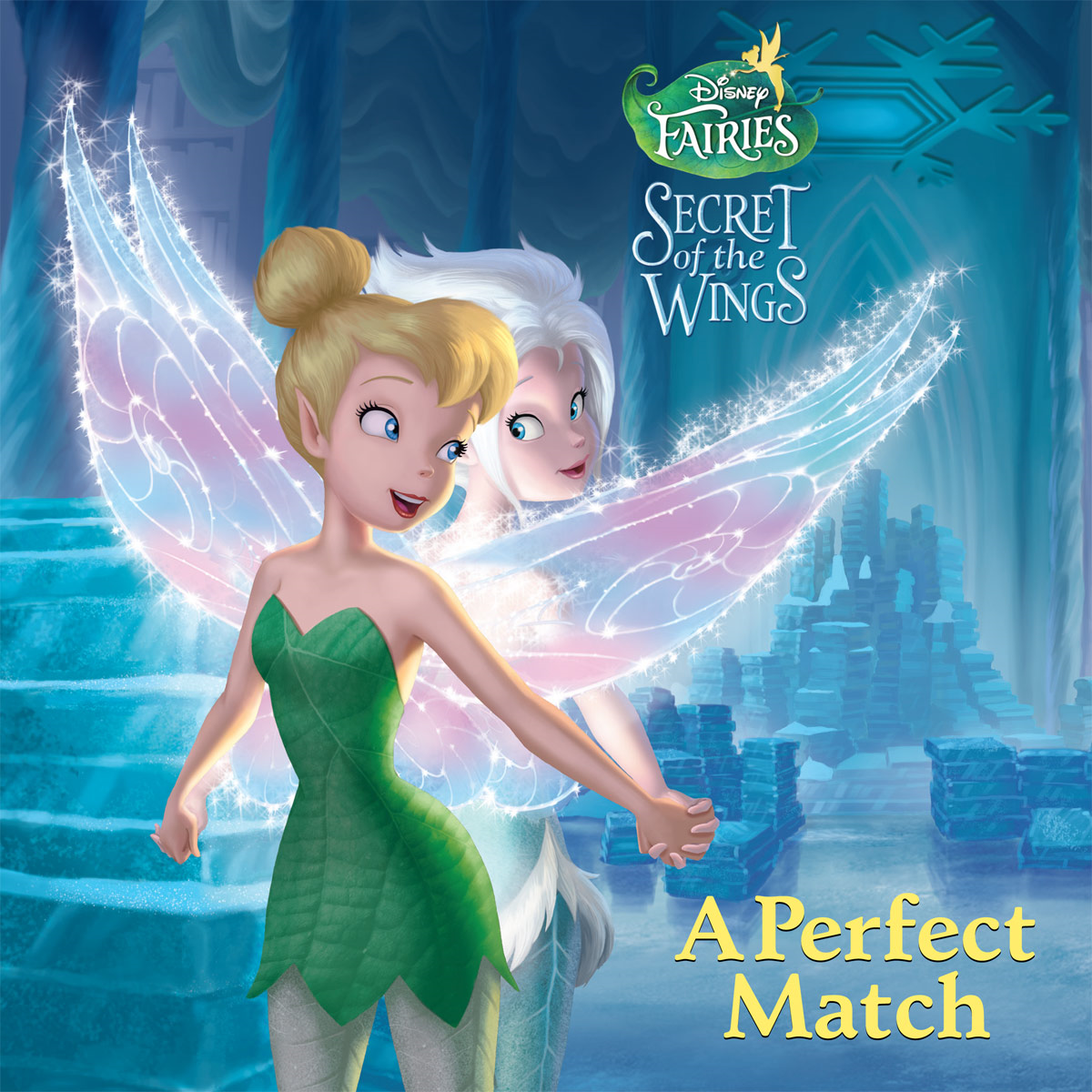 Secret of the Wings:  A Perfect Match By: Disney Book Group, Kitty Richards