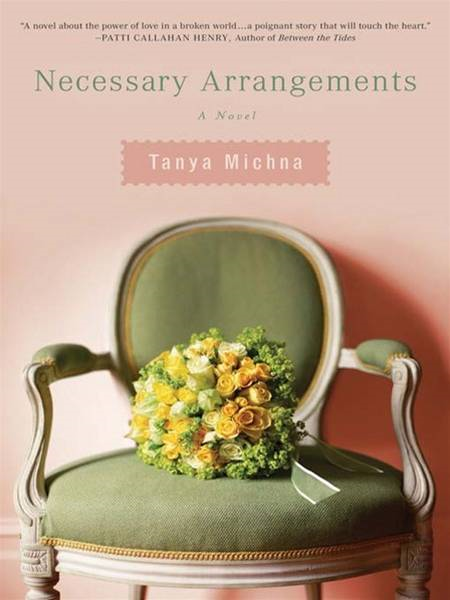 Necessary Arrangements By: Tanya Michna