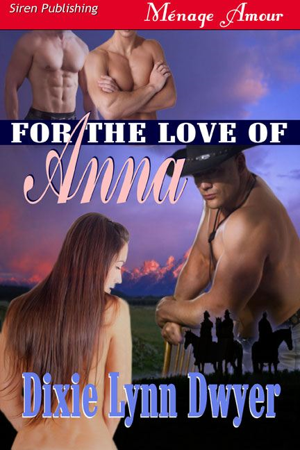 For the Love of Anna By: Dixie Lynn Dwyer