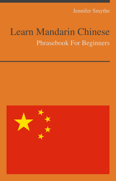 Learn Mandarin Chinese Today - Phrasebook For Beginners