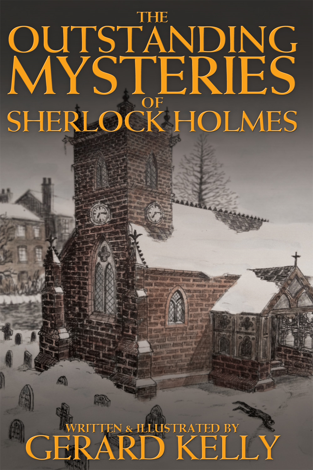 The Outstanding Mysteries of Sherlock Holmes By: Gerard Kelly