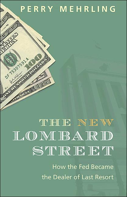 The New Lombard Street By: Perry Mehrling