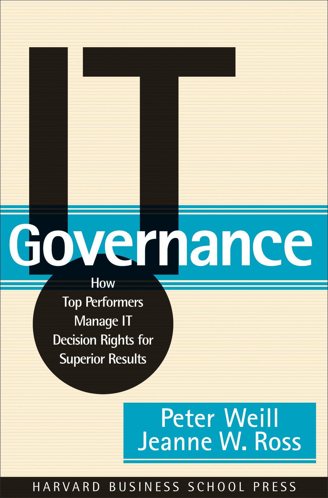 IT Governance By: Jeanne W. Ross,Peter Weill