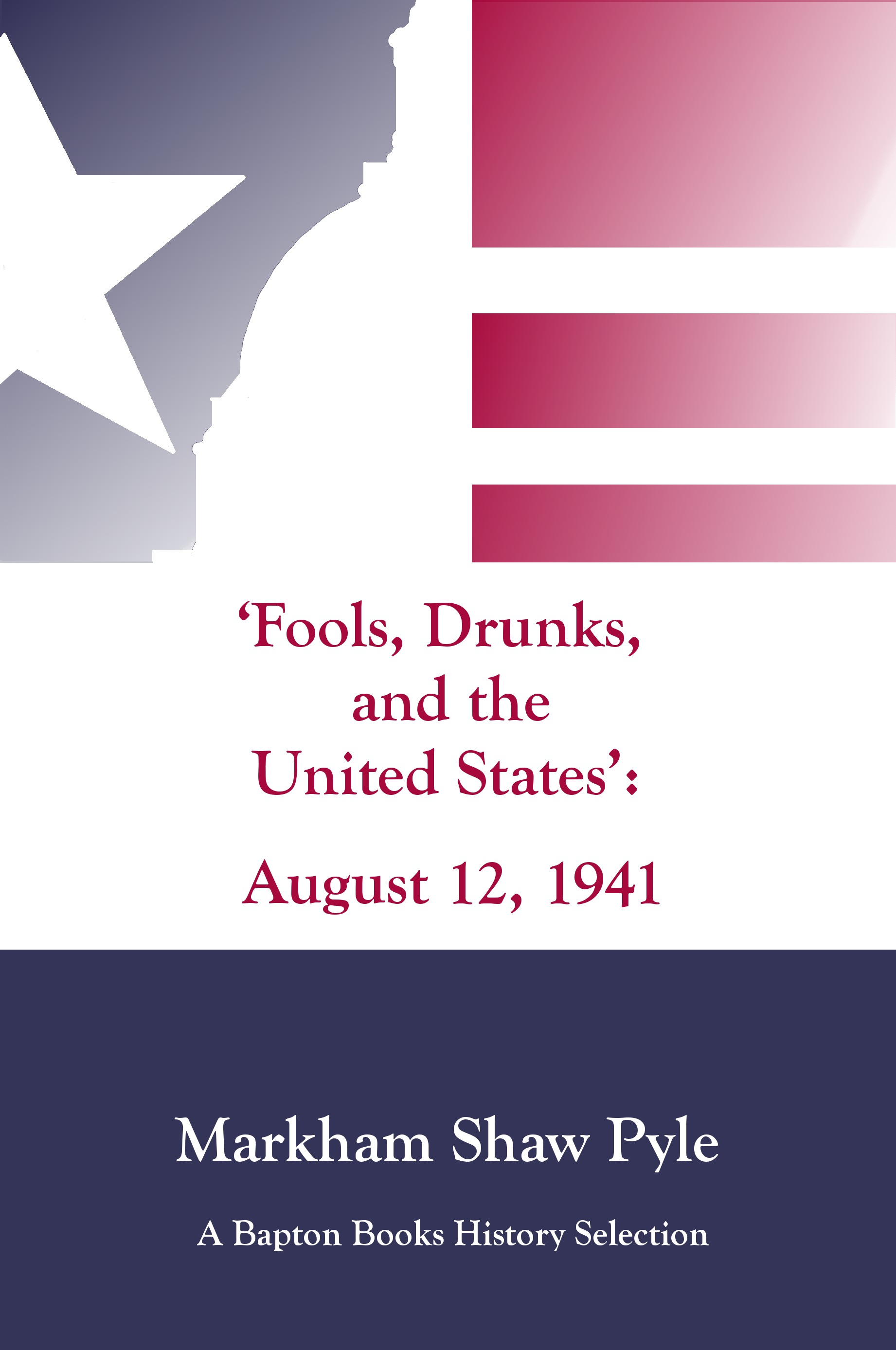 """Fools, Drunks, and the United States"": August 12, 1941"