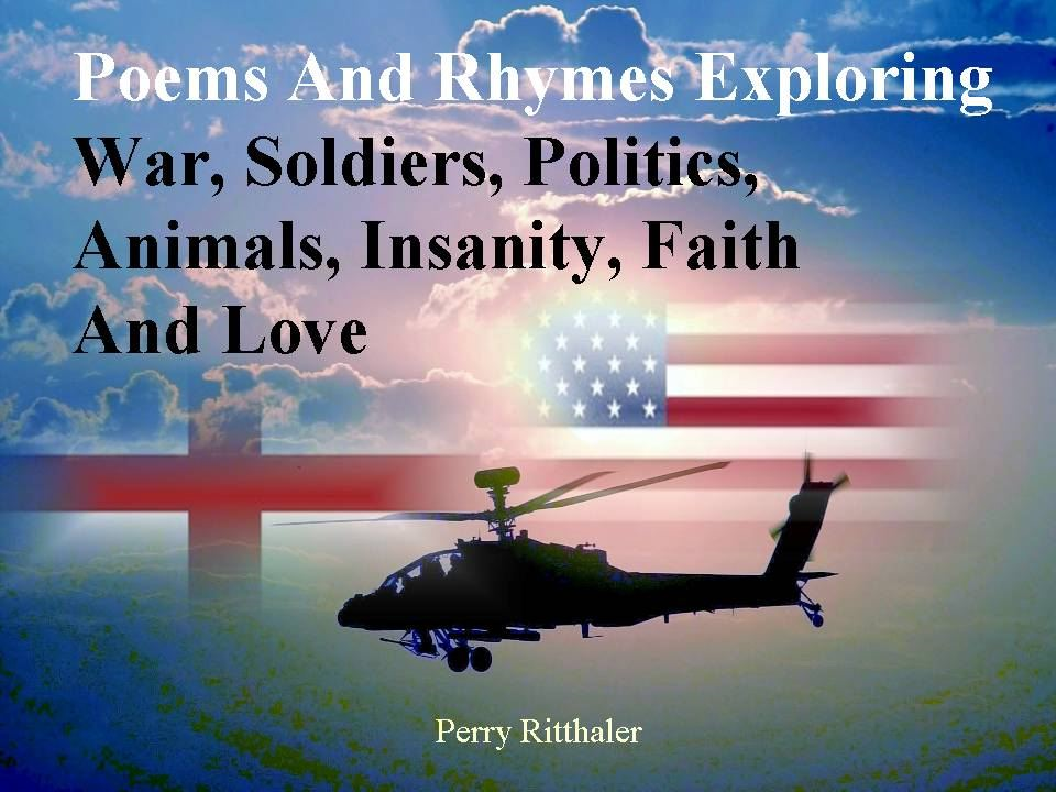Poems and Rhymes Exploring War Soldiers Politics Animals Insanity Faith and Love