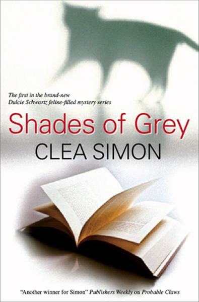 Shades of Grey By: Clea Simon