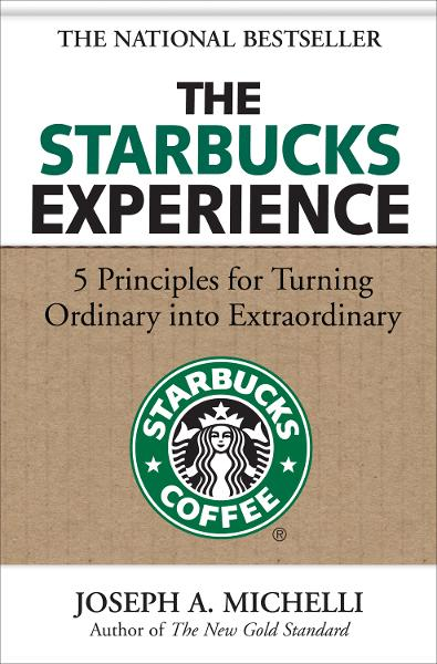 The Starbucks Experience: 5 Principles for Turning Ordinary Into Extraordinary By: Joseph Michelli