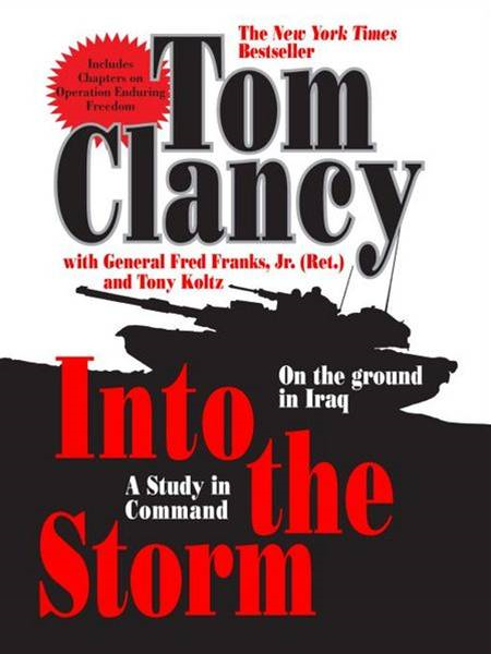 Into the Storm: A Study in Command By: Frederick M Franks,Tom Clancy