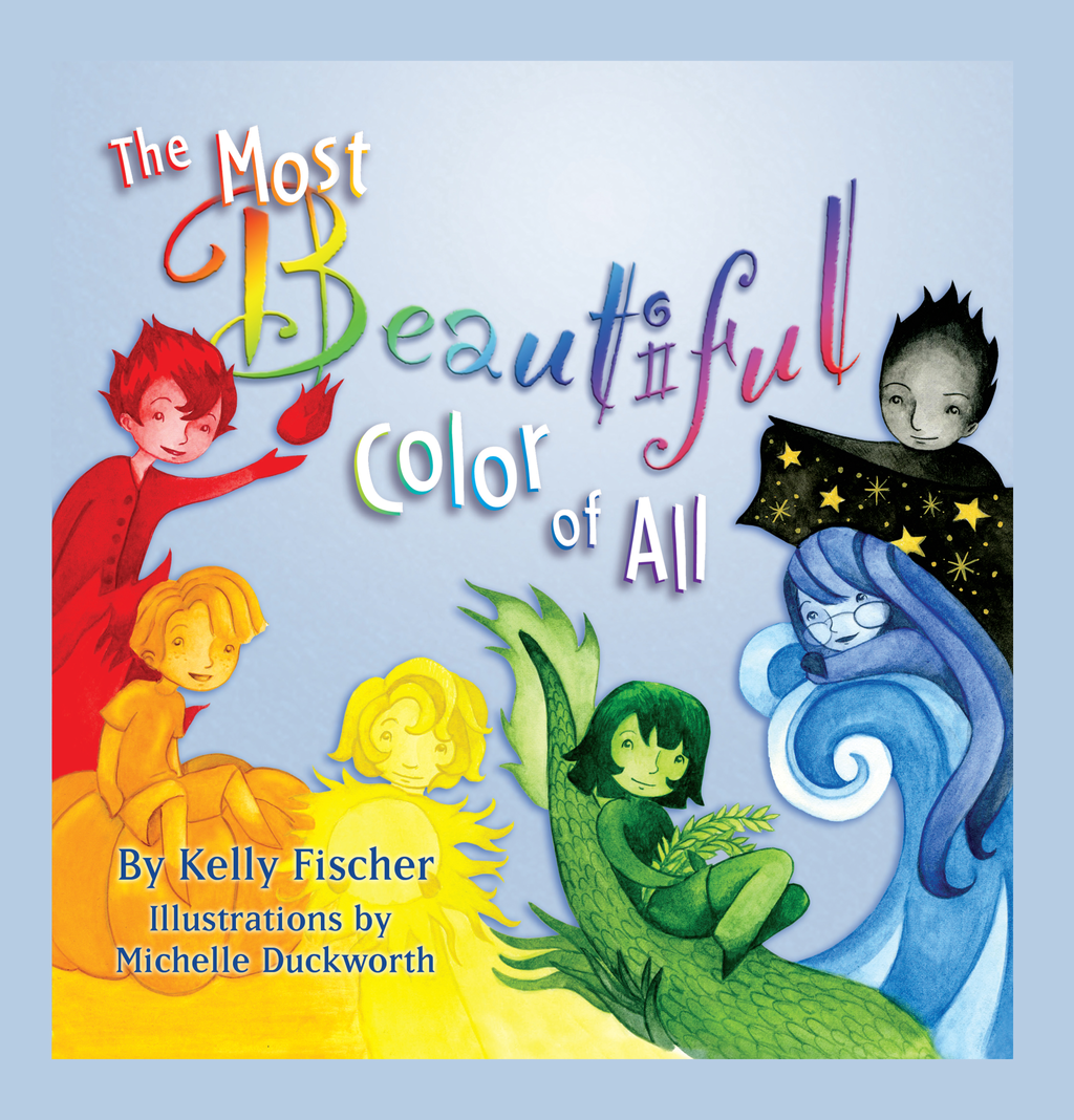 The Most Beautiful Color of All By: Kelly T. Fischer