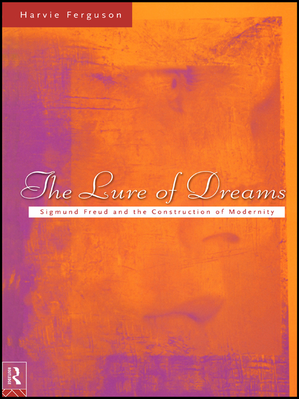 The Lure of Dreams Sigmund Freud and the Construction of Modernity