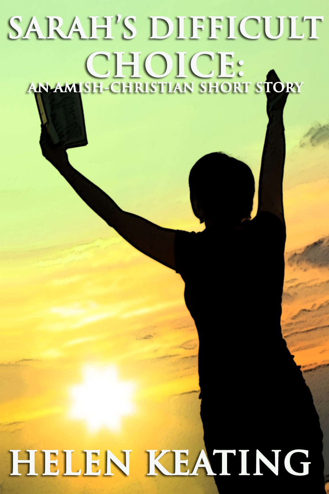Sarahs Difficult Choice: An Amish-Christian Romance Short Story